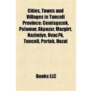 Cities, Towns and Villages in Tunceli Province : Çemisgezek, Pülümür, Akpazar, Mazgirt, Nazimiye, Hozat, Pertek, Ovacik, Tunceli by , 9781157187097