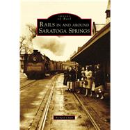 Rails in and Around Saratoga Springs by Chait, Richard, 9781467127097