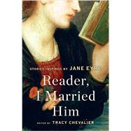 Reader, I Married Him by Chevalier, Tracy, 9780062447098