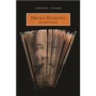 Melville Biography : An Inside Narrative by Parker, Hershel, 9780810127098