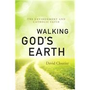 Walking God's Earth: The Environment and Catholic Faith by Cloutier, David, 9780814637098