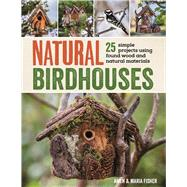 Natural Birdhouses by Fisher, Amen; Fisher, Maria, 9781632207098