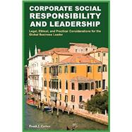 Corporate Social Responsibility and Leadership: Legal, Ethical, and Practical Considerations for the Global Business Leader by Frank J. Cavico, 9781936237098