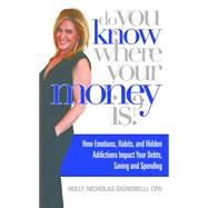 Do You Know Where Your Money Is: The Top Nine Reasons you Don't Know Where Your Money is, The Emotions, Habits, and Hidden Addictions Behind the Decisions That Got You There, How You by Signorelli, Holly Nicholas, 9781942557098