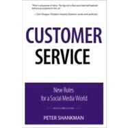 Customer Service New Rules for a Social Media World by Shankman, Peter, 9780789747099