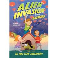 Alien Invasion in My Backyard An EMU Club Adventure by Bolling, Ruben, 9781449457099