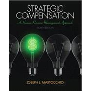 Strategic Compensation: A Human Resource Management Approach, 8/e by MARTOCCHIO, 9780133457100