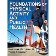 Foundations of Physical Activity and Public Health by Kohl, Harold W., III, Ph.D., 9780736087100