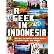 A Geek in Indonesia by Hannigan, Tim, 9780804847100