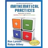 Mathematical Practices, Mathematics for Teachers Activities, Models, and Real-Life Examples by Larson, Ron; Silbey, Robyn, 9781285447100