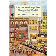 Can the Working Class Change the World? by Yates, Michael D., 9781583677100