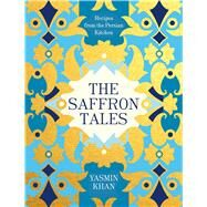The Saffron Tales Recipes from the Persian Kitchen by Khan, Yasmin, 9781632867100