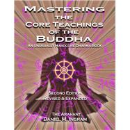 Mastering the Core Teachings of the Buddha by Ingram, Daniel M., 9781911597100