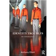 Identity Troubles: An Introduction by Elliott; Anthony, 9780415837101