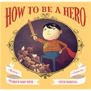 How to Be a Hero by Heide, Florence Parry; Groenink, Chuck, 9781452127101