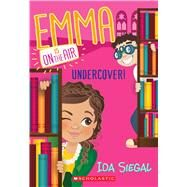 Undercover! (Emma Is On the Air #4) by Siegal, Ida, 9780545687102