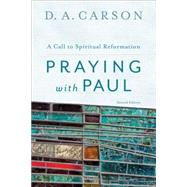 Praying With Paul: A Call to Spiritual Reformation by Carson, D. A., 9780801097102