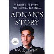 Adnan's Story The Search for Truth and Justice After Serial by Chaudry, Rabia, 9781250087102