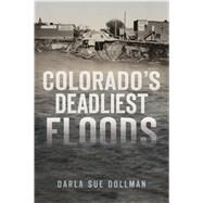 Colorado's Deadliest Floods by Dollman, Darla Sue, 9781467137102