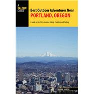 A Falcon Guide Best Outdoor Adventures Near Portland, Oregon by Sawyer, Adam, 9781493017102