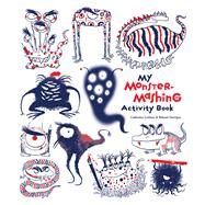 My Monster-Mashing Activity Book by Leblanc, Catherine; Garrigue, Roland, 9781608877102