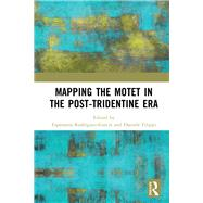 Mapping the Motet in the Post-Tridentine Era by Rodrfguez-Garcfa; Esperanza, 9781138207103