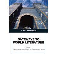 Gateways to World Literature The Ancient World through the Early Modern Period, Volume 1 by Damrosch, David, 9780205787104