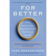 For Better : How the Surprising Science of Happy Couples Can Help Your Marriage Succeed by Parker-Pope, Tara, 9780452297104