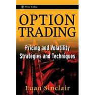 Option Trading : Pricing and Volatility Strategies and Techniques by Sinclair, Euan, 9780470497104