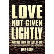 Love Not Given Lightly by Horn, Tina, 9780990557104