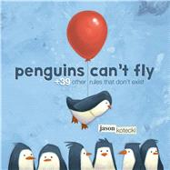 Penguins Can't Fly +39 Other Rules That Don't Exist by Kotecki, Jason, 9781250067104
