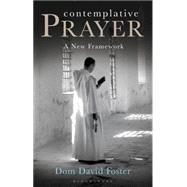 Contemplative Prayer A New Framework by Foster, Dom David, 9781408187104