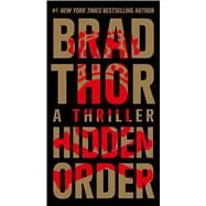 Hidden Order A Thriller by Thor, Brad, 9781476717104