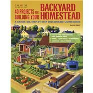 40 Projects for Building Your Backyard Homestead: A Hands-on, Step-by-step Sustainable-living Guide by Toht, David, 9781580117104