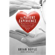 The Patient Experience: The Importance of Care, Communication, and Compassion in the Hospital Room by Boyle, Brian, 9781632207104