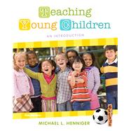 Teaching Young Children An Introduction by Henniger, Michael L., 9780132657105