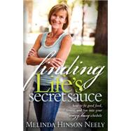 Finding Life's Secret Sauce: How to Fit Good Food, Fitness, and Fun into Your Crazy, Busy Schedule by Neely, Melinda Hinson, 9781600377105