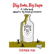 Big Data, Big Dupe by Few, Stephen, 9781938377105