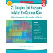 25 Complex Text Passages to Meet the Common Core: Literature and Informational Texts: Grade 4 by Lee, Martin; Miller, Marcia, 9780545577106