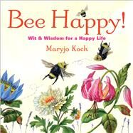 Bee Happy! Wit & Wisdom for a Happy Life by Koch, Maryjo, 9781449447106