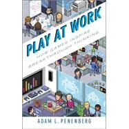 Play at Work How Games Inspire Breakthrough Thinking by Penenberg, Adam L., 9781591847106