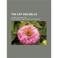 The Cap and Bells: A Comedy in Three Acts by Vansittart, Baron Robert Gilbert Vansitt, 9780217327107
