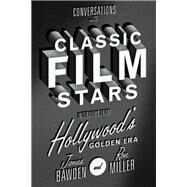 Conversations With Classic Film Stars by Bawden, James; Miller, Ron, 9780813167107