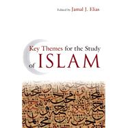 Key Themes for the Study of Islam by Elias, Jamal J., 9781851687107