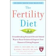 The Fertility Diet: Groundbreaking Research Reveals Natural Ways to Boost Ovulation and Improve Your Chances of Getting Pregnant by Chavarro, Jorge; Willett, Walter; Skerrett, Patrick, 9780071627108