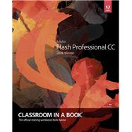Adobe Flash Professional CC Classroom in a Book (2014 release) by Adobe Creative Team; Chun, Russell, 9780133927108