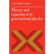 Theory and Experiment in Gravitational Physics by Clifford M. Will, 9780521317108