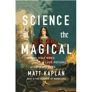 Science of the Magical by Kaplan, Matt, 9781476777108