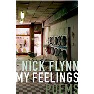 My Feelings Poems by Flynn, Nick, 9781555977108