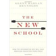 The New School: How the Information Age Will Save American Education from Itself by Reynolds, Glenn Harlan, 9781594037108